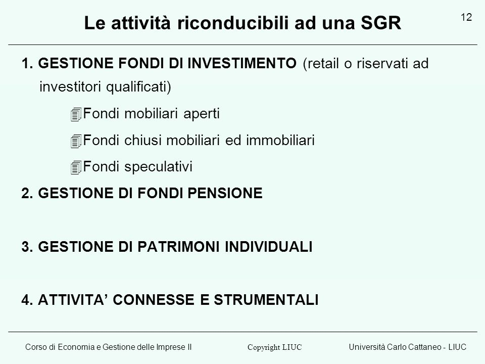 Corso di Economia e Gestione delle Imprese IIUniversità Carlo Cattaneo - LIUC Copyright LIUC 12 Le attività riconducibili ad una SGR 1. GESTIONE FONDI
