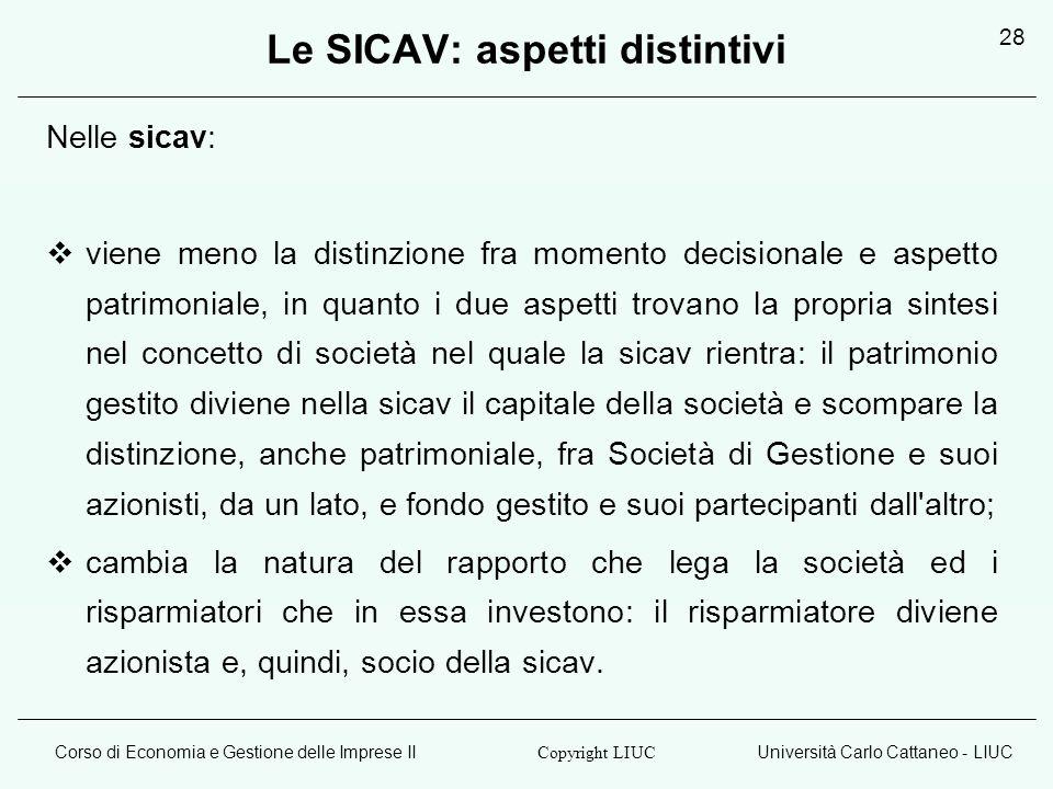 Corso di Economia e Gestione delle Imprese IIUniversità Carlo Cattaneo - LIUC Copyright LIUC 28 Le SICAV: aspetti distintivi Nelle sicav: viene meno l