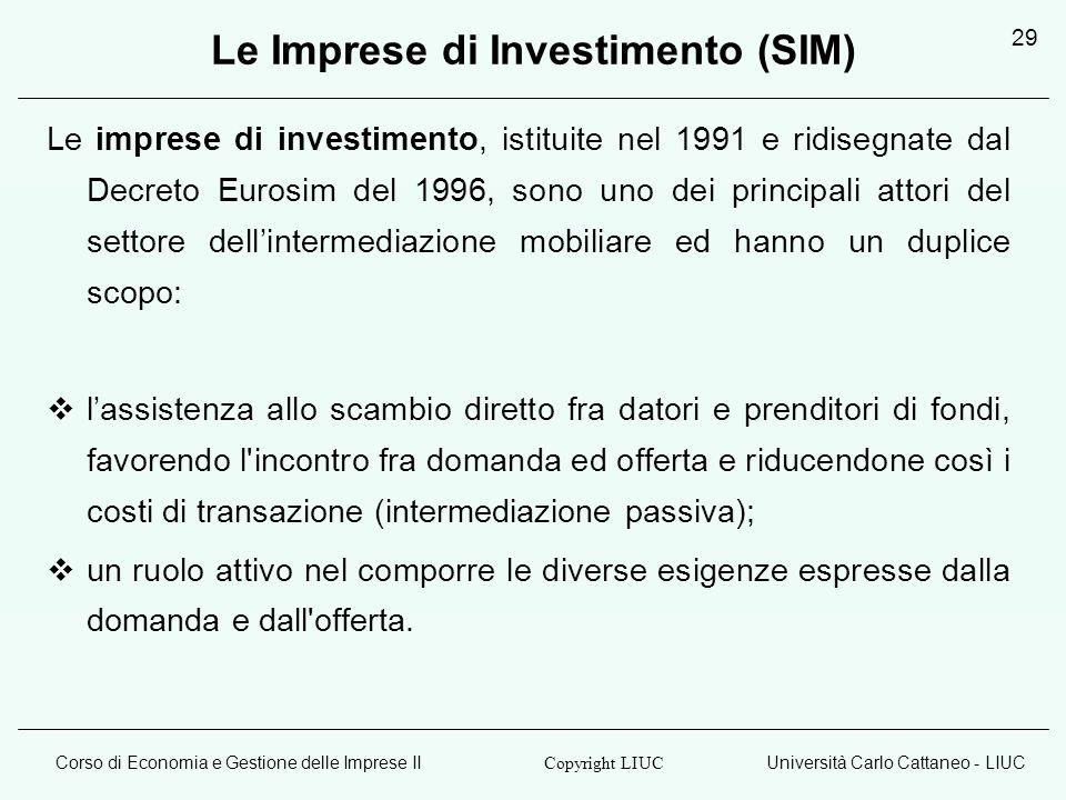 Corso di Economia e Gestione delle Imprese IIUniversità Carlo Cattaneo - LIUC Copyright LIUC 29 Le Imprese di Investimento (SIM) Le imprese di investi