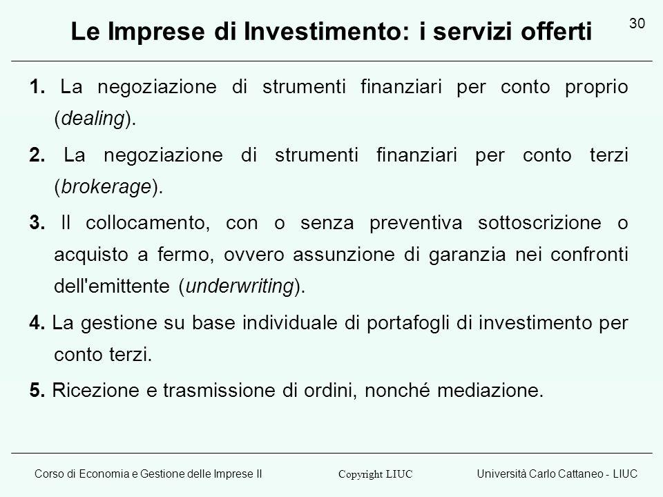 Corso di Economia e Gestione delle Imprese IIUniversità Carlo Cattaneo - LIUC Copyright LIUC 30 Le Imprese di Investimento: i servizi offerti 1. La ne