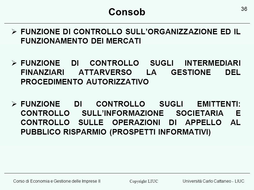 Corso di Economia e Gestione delle Imprese IIUniversità Carlo Cattaneo - LIUC Copyright LIUC 36 FUNZIONE DI CONTROLLO SULLORGANIZZAZIONE ED IL FUNZION