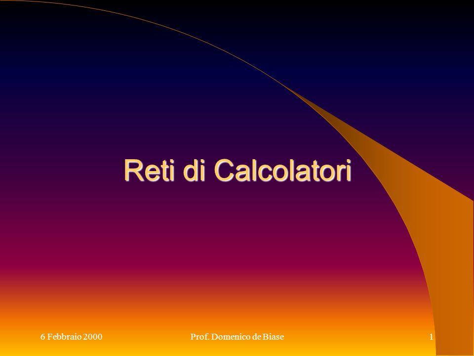 6 Febbraio 2000Prof. Domenico de Biase1 Reti di Calcolatori