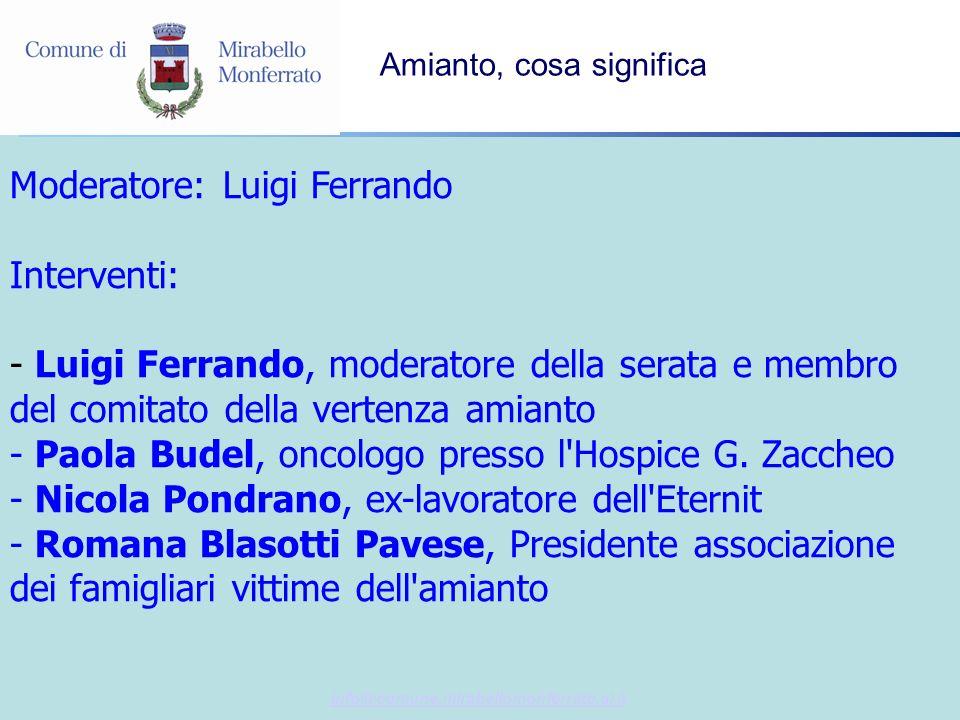 info@comune.mirabellomonferrato.al.it Amianto, cosa significa Moderatore: Luigi Ferrando Interventi: - Luigi Ferrando, moderatore della serata e membro del comitato della vertenza amianto - Paola Budel, oncologo presso l Hospice G.