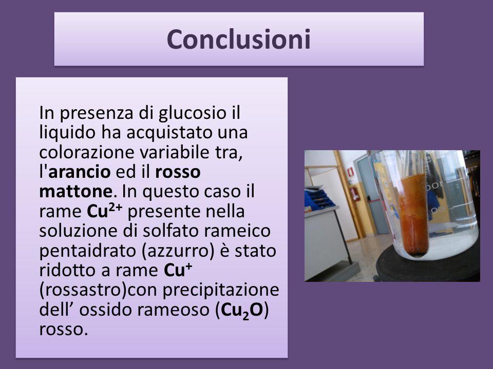 Conclusioni In presenza di glucosio il liquido ha acquistato una colorazione variabile tra, l'arancio ed il rosso mattone. In questo caso il rame Cu 2