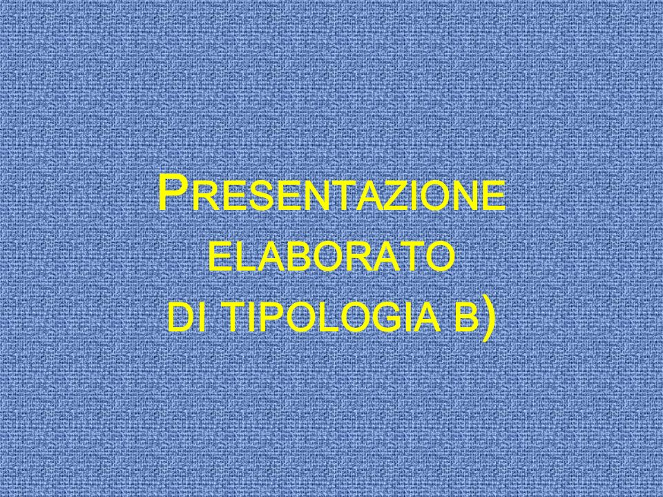 P RESENTAZIONE ELABORATO DI TIPOLOGIA B )
