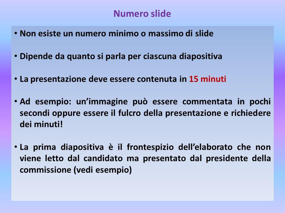 Numero slide Non esiste un numero minimo o massimo di slide Dipende da quanto si parla per ciascuna diapositiva La presentazione deve essere contenuta