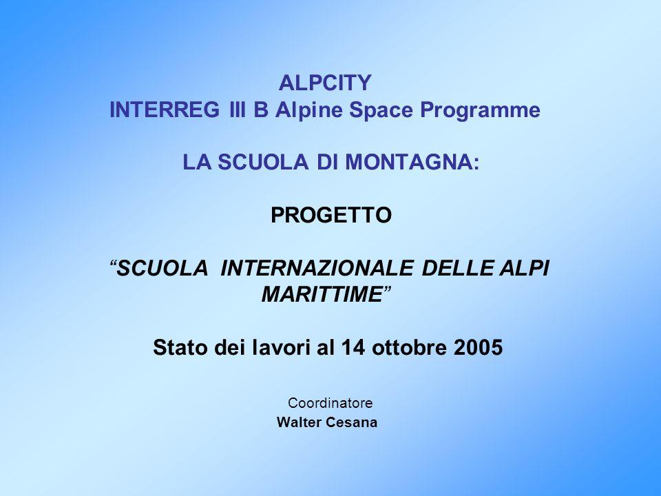 ALPCITY INTERREG III B Alpine Space Programme LA SCUOLA DI MONTAGNA: PROGETTO SCUOLA INTERNAZIONALE DELLE ALPI MARITTIME Stato dei lavori al 14 ottobr