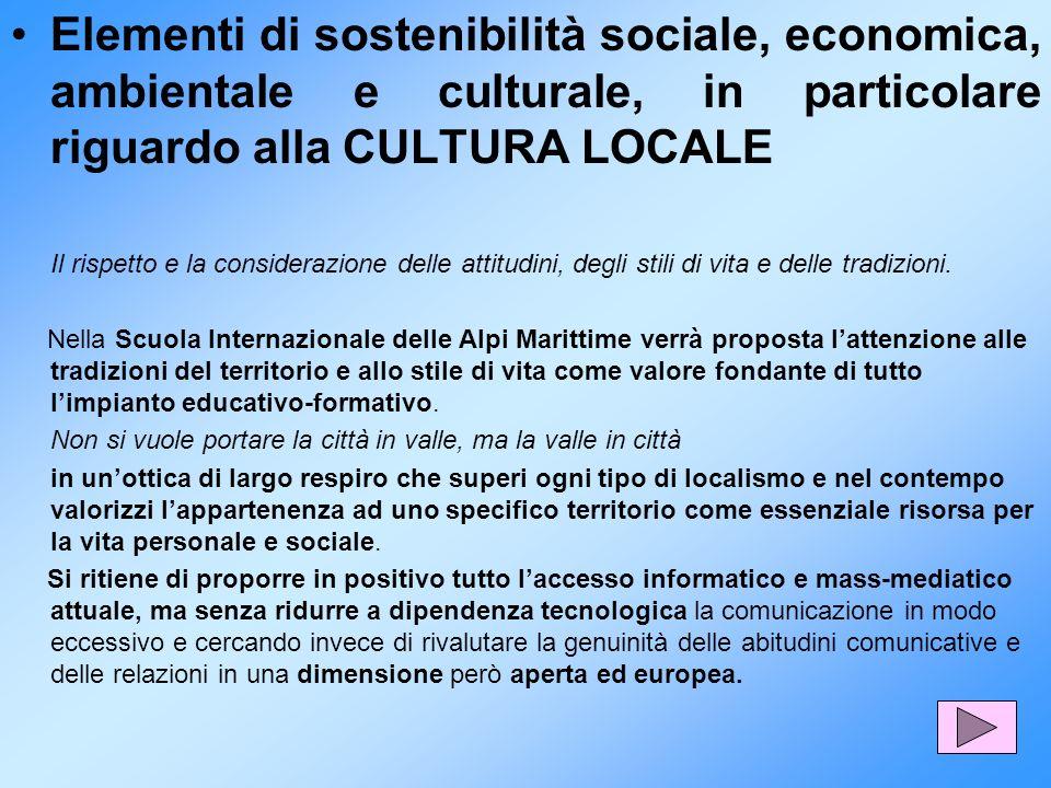 Elementi di sostenibilità sociale, economica, ambientale e culturale, in particolare riguardo alla CULTURA LOCALE Il rispetto e la considerazione dell