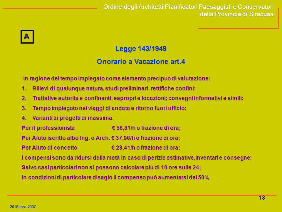 18 Legge 143/1949 Onorario a Vacazione art.4 In ragione del tempo impiegato come elemento precipuo di valutazione: 1.Rilievi di qualunque natura, stud