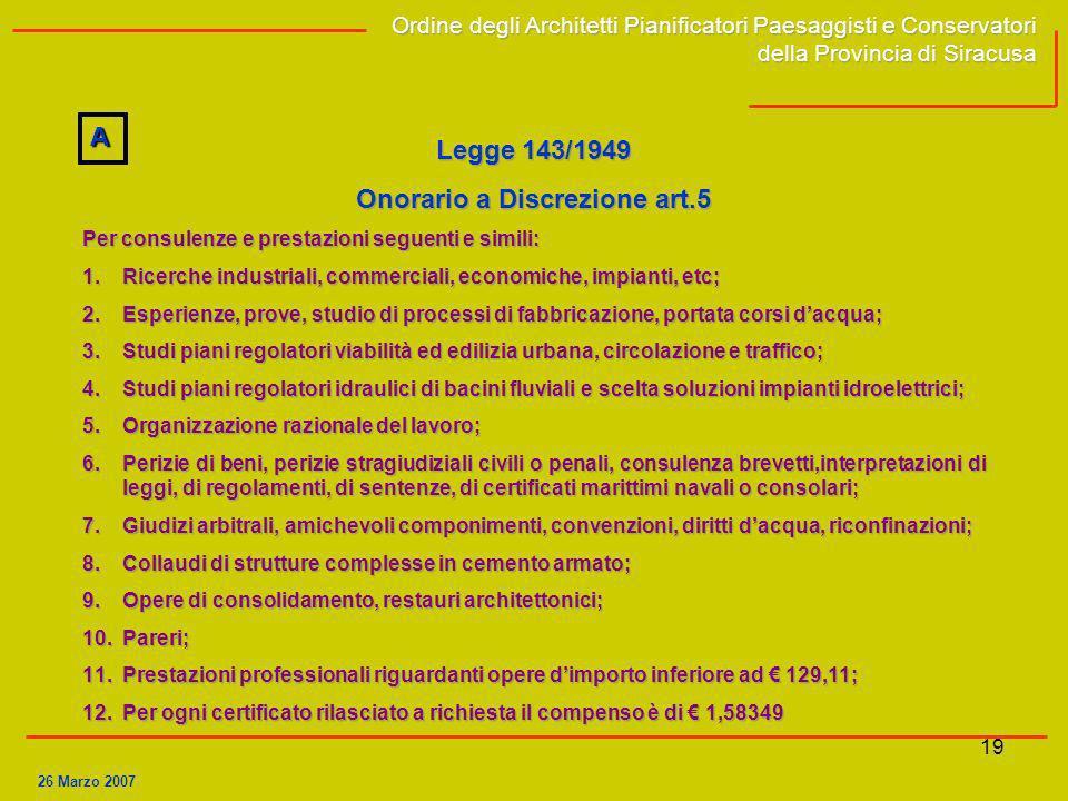 19 Legge 143/1949 Onorario a Discrezione art.5 Per consulenze e prestazioni seguenti e simili: 1.Ricerche industriali, commerciali, economiche, impian