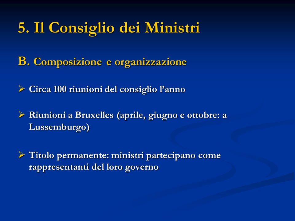 5. Il Consiglio dei Ministri B. Composizione e organizzazione Circa 100 riunioni del consiglio lanno Circa 100 riunioni del consiglio lanno Riunioni a