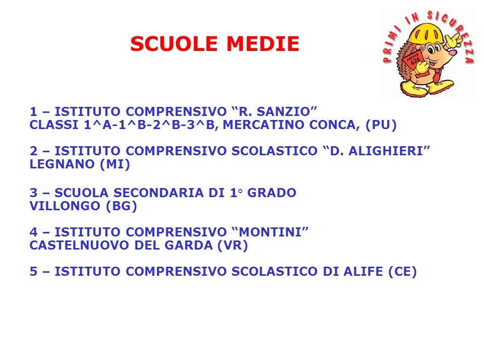 1 – ISTITUTO COMPRENSIVO R. SANZIO CLASSI 1^A-1^B-2^B-3^B, MERCATINO CONCA, (PU) 2 – ISTITUTO COMPRENSIVO SCOLASTICO D. ALIGHIERI LEGNANO (MI) 3 – SCU