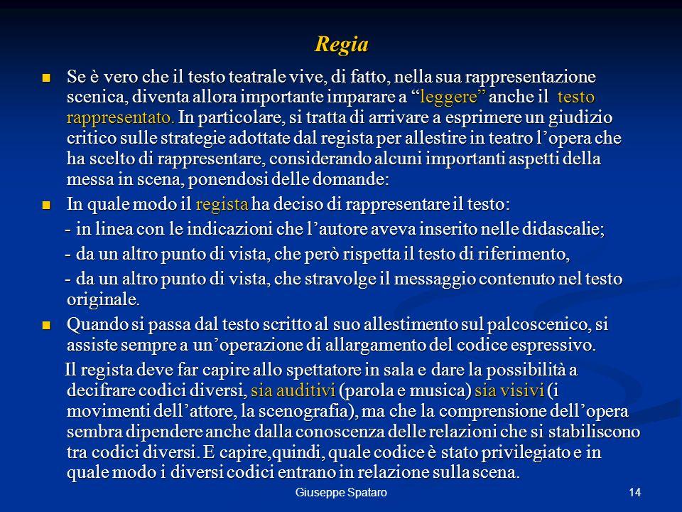 14Giuseppe SpataroRegia Se è vero che il testo teatrale vive, di fatto, nella sua rappresentazione scenica, diventa allora importante imparare a legge