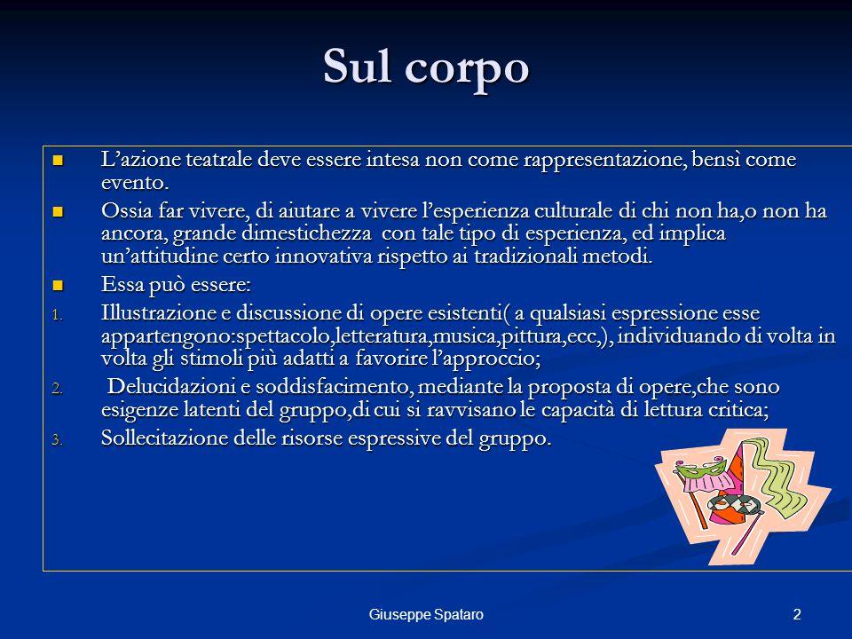 2Giuseppe Spataro Sul corpo Lazione teatrale deve essere intesa non come rappresentazione, bensì come evento. Lazione teatrale deve essere intesa non