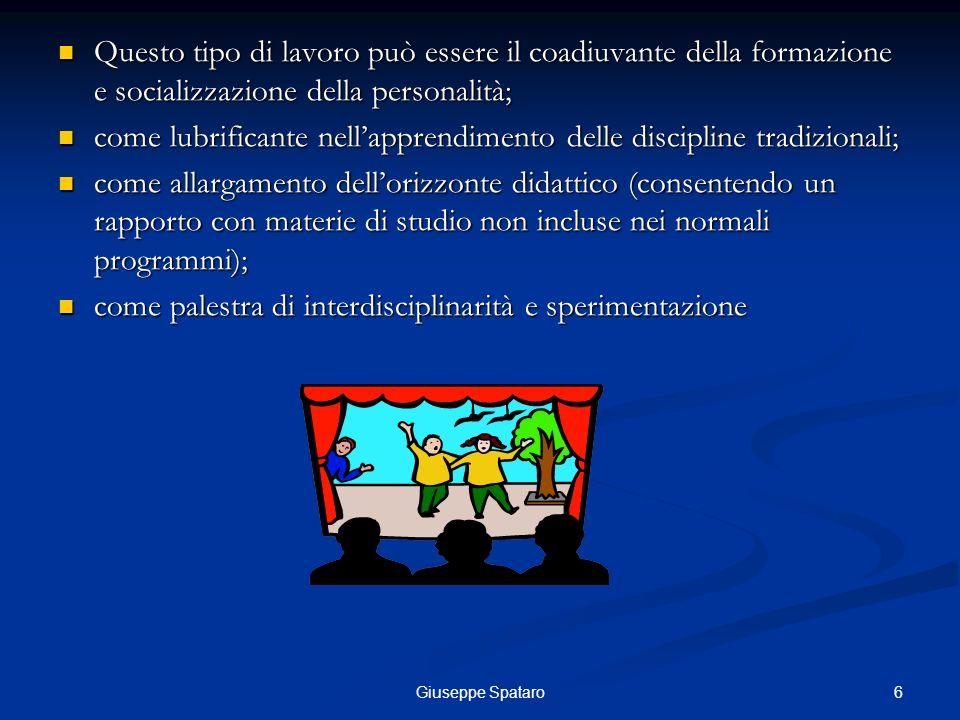 6Giuseppe Spataro Questo tipo di lavoro può essere il coadiuvante della formazione e socializzazione della personalità; Questo tipo di lavoro può esse
