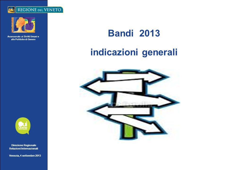 Assessorato ai Diritti Umani e alle Politiche di Genere Direzione Regionale Relazioni Internazionali Venezia, 4 settembre 2013 Bandi 2013 indicazioni generali