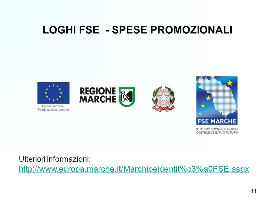 11 LOGHI FSE - SPESE PROMOZIONALI Ulteriori informazioni: http://www.europa.marche.it/Marchioeidentit%c3%a0FSE.aspx http://www.europa.marche.it/Marchioeidentit%c3%a0FSE.aspx