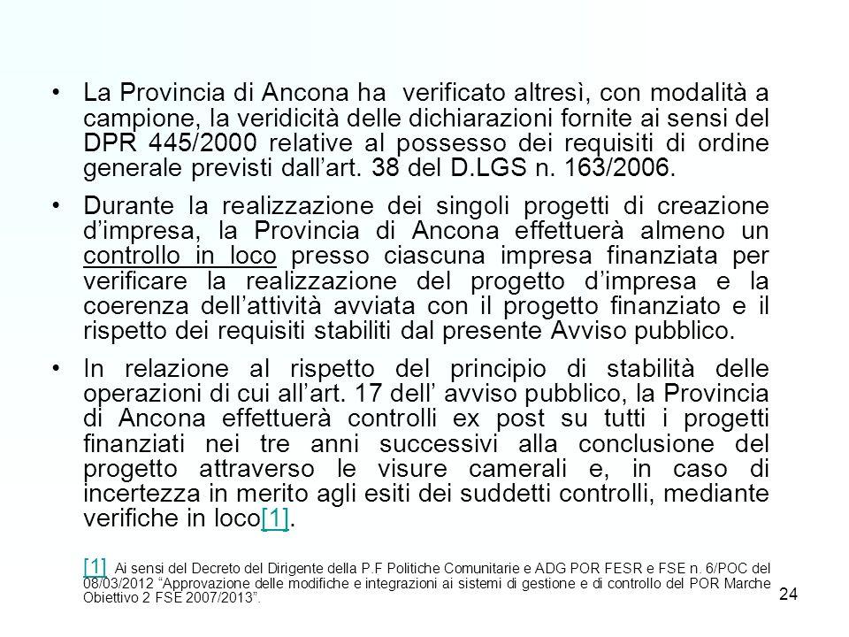 24 La Provincia di Ancona ha verificato altresì, con modalità a campione, la veridicità delle dichiarazioni fornite ai sensi del DPR 445/2000 relative al possesso dei requisiti di ordine generale previsti dallart.