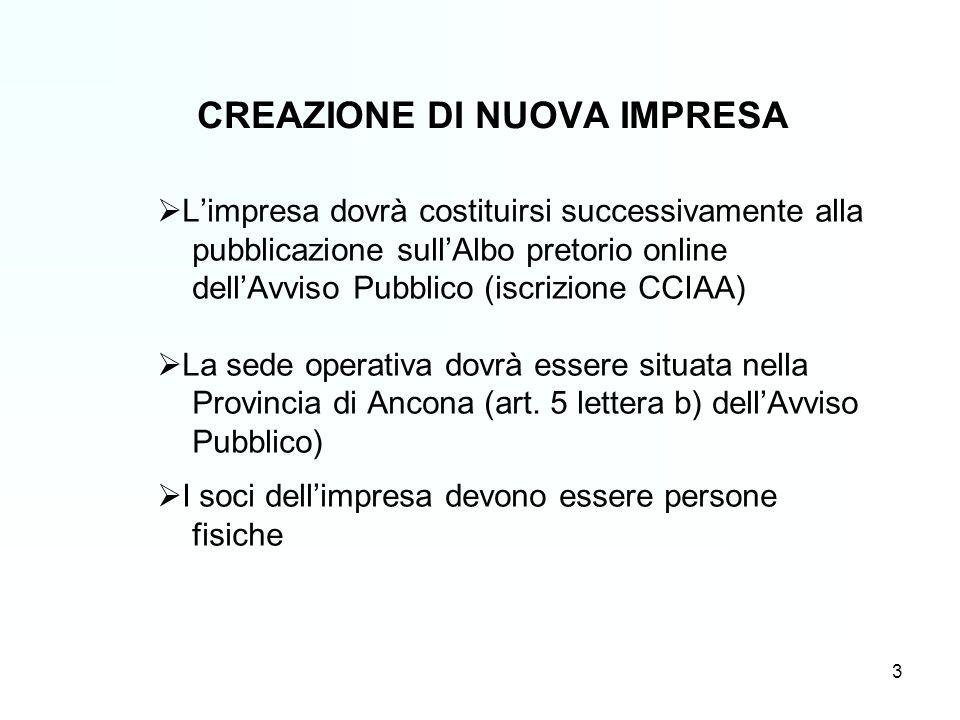 CREAZIONE DI NUOVA IMPRESA Limpresa dovrà costituirsi successivamente alla pubblicazione sullAlbo pretorio online dellAvviso Pubblico (iscrizione CCIAA) La sede operativa dovrà essere situata nella Provincia di Ancona (art.
