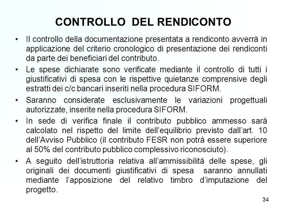CONTROLLO DEL RENDICONTO Il controllo della documentazione presentata a rendiconto avverrà in applicazione del criterio cronologico di presentazione dei rendiconti da parte dei beneficiari del contributo.