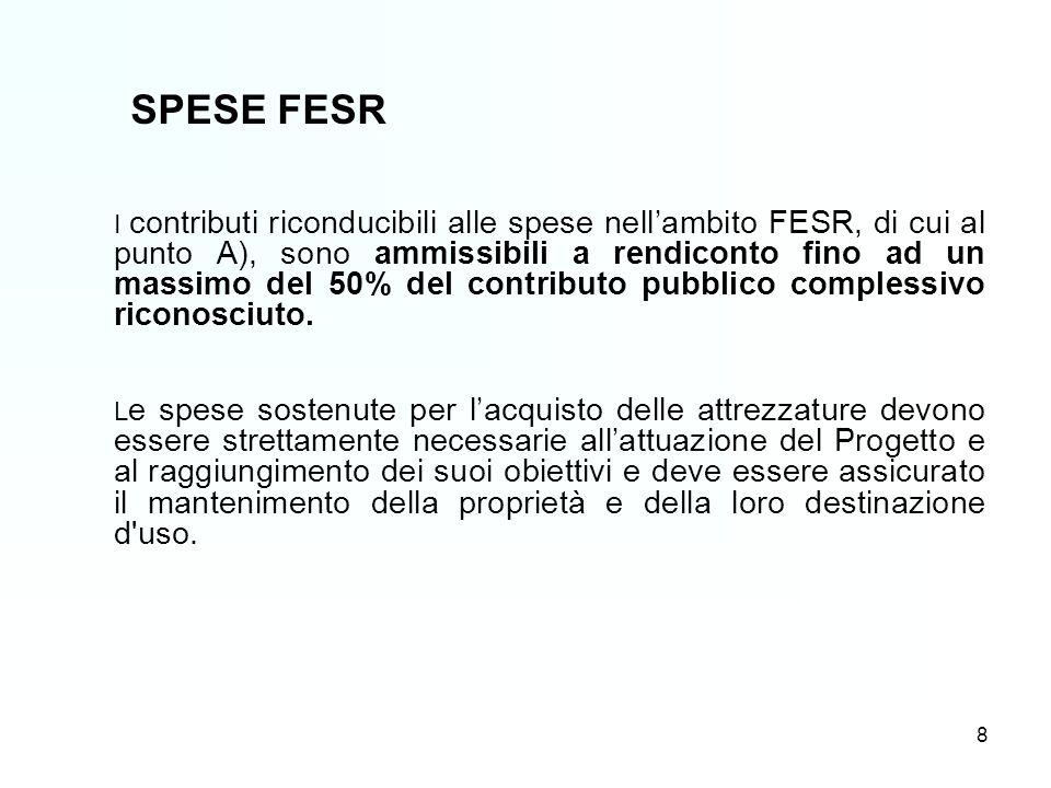 SPESE FESR I contributi riconducibili alle spese nellambito FESR, di cui al punto A), sono ammissibili a rendiconto fino ad un massimo del 50% del contributo pubblico complessivo riconosciuto.