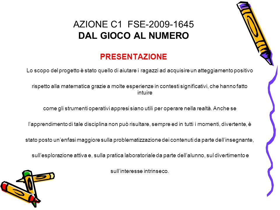 AZIONE C1 FSE-2009-1645 DAL GIOCO AL NUMERO PRESENTAZIONE Lo scopo del progetto è stato quello di aiutare i ragazzi ad acquisire un atteggiamento posi