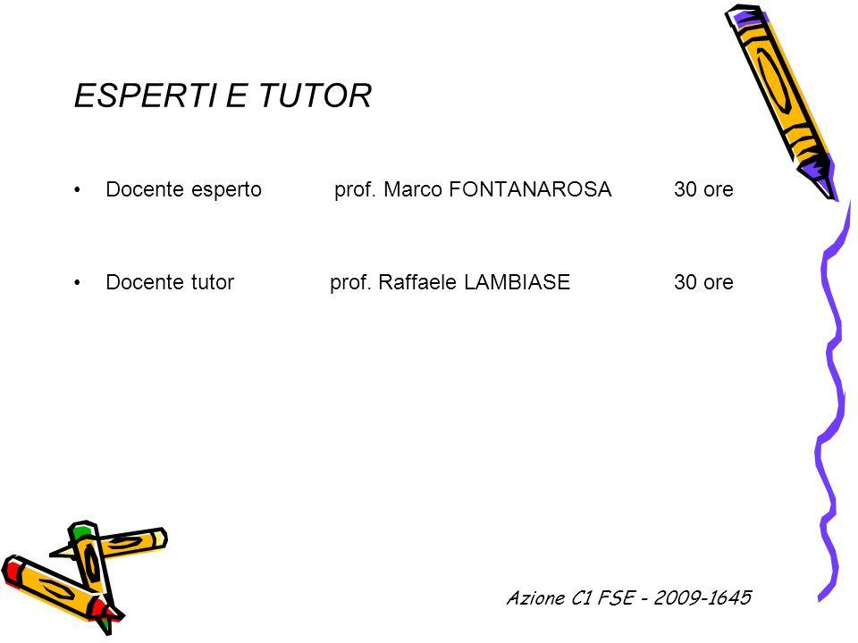 ESPERTI E TUTOR Docente esperto prof. Marco FONTANAROSA 30 ore Docente tutor prof. Raffaele LAMBIASE 30 ore Azione C1 FSE - 2009-1645