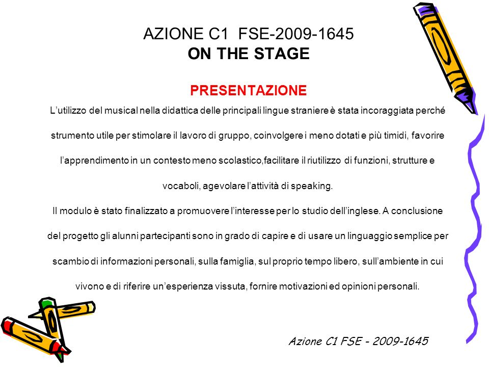 AZIONE C1 FSE-2009-1645 ON THE STAGE PRESENTAZIONE Lutilizzo del musical nella didattica delle principali lingue straniere è stata incoraggiata perché