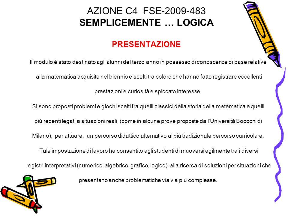 AZIONE C4 FSE-2009-483 SEMPLICEMENTE … LOGICA PRESENTAZIONE Il modulo è stato destinato agli alunni del terzo anno in possesso di conoscenze di base r