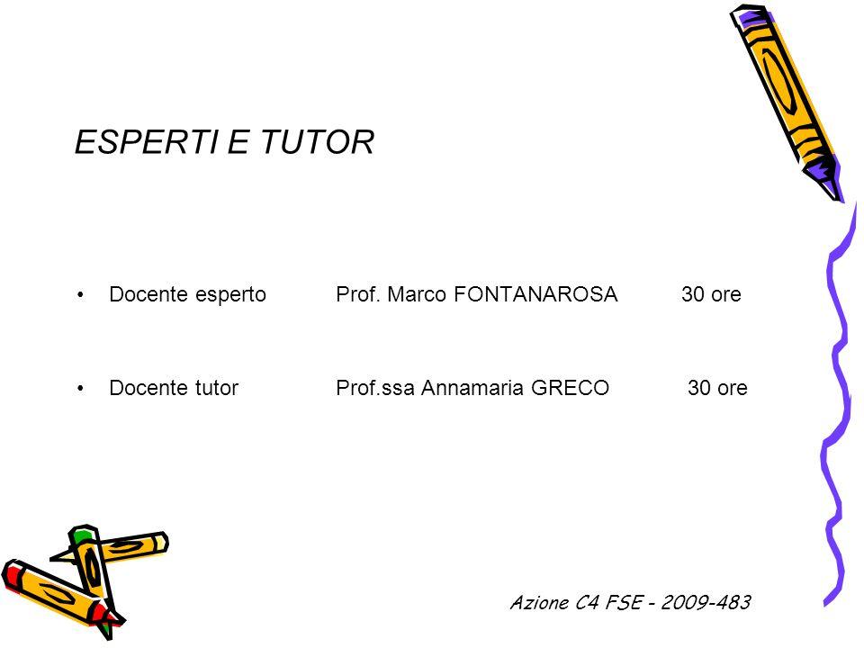 ESPERTI E TUTOR Docente esperto Prof. Marco FONTANAROSA 30 ore Docente tutorProf.ssa Annamaria GRECO 30 ore Azione C4 FSE - 2009-483