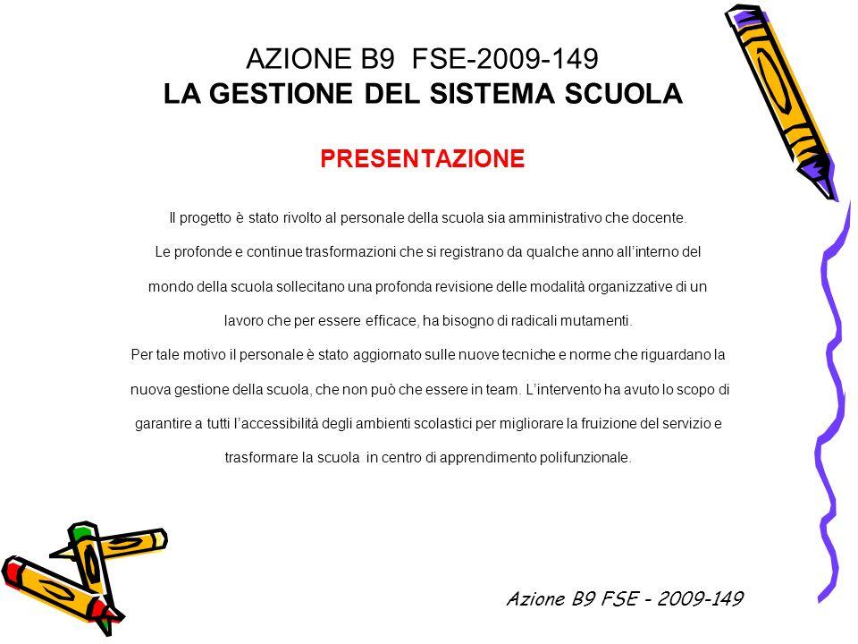 AZIONE B9 FSE-2009-149 LA GESTIONE DEL SISTEMA SCUOLA PRESENTAZIONE Il progetto è stato rivolto al personale della scuola sia amministrativo che docen