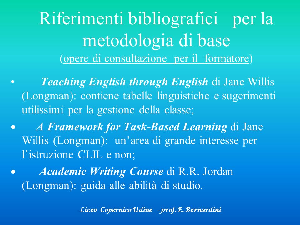 Liceo Copernico Udine - prof. E. Bernardini Teaching English through English di Jane Willis (Longman): contiene tabelle linguistiche e sugerimenti uti