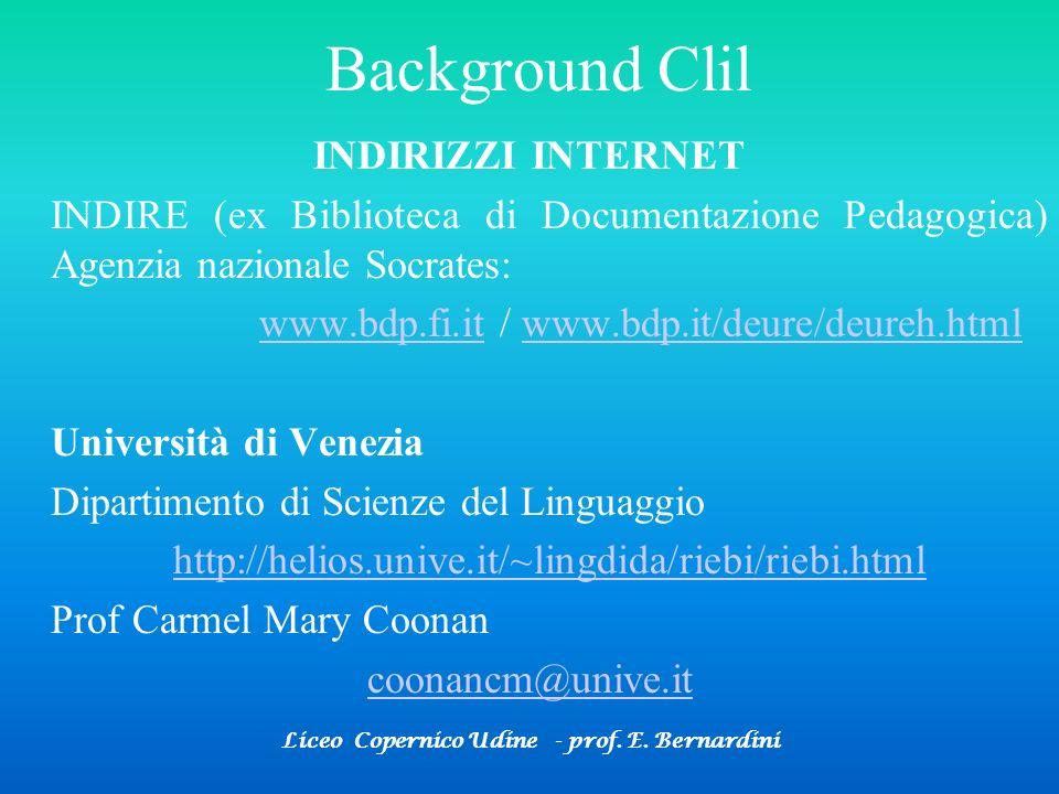 Liceo Copernico Udine - prof. E. Bernardini Background Clil INDIRIZZI INTERNET INDIRE (ex Biblioteca di Documentazione Pedagogica) Agenzia nazionale S