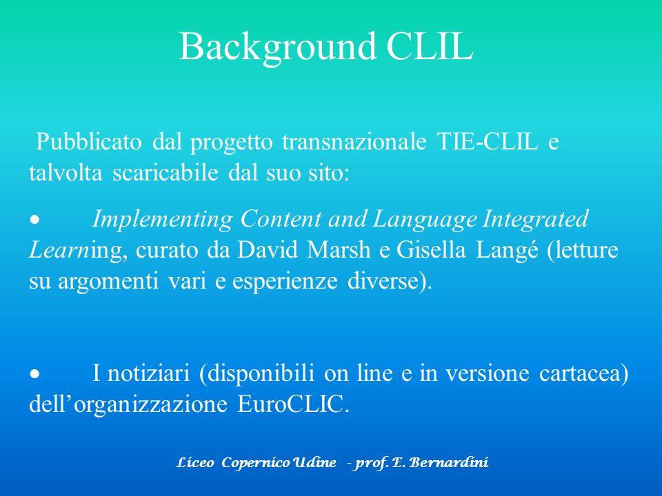 Liceo Copernico Udine - prof. E. Bernardini Background CLIL Pubblicato dal progetto transnazionale TIE-CLIL e talvolta scaricabile dal suo sito: Imple