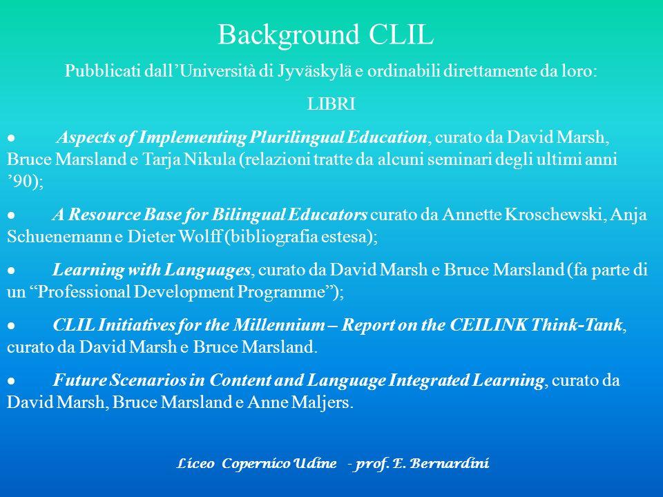 Liceo Copernico Udine - prof. E. Bernardini Background CLIL Pubblicati dallUniversità di Jyväskylä e ordinabili direttamente da loro: LIBRI Aspects of