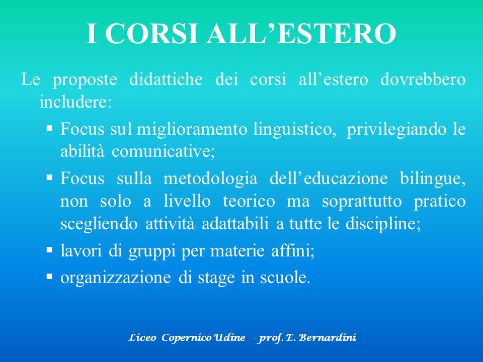 Liceo Copernico Udine - prof. E. Bernardini I CORSI ALLESTERO Le proposte didattiche dei corsi allestero dovrebbero includere: Focus sul miglioramento
