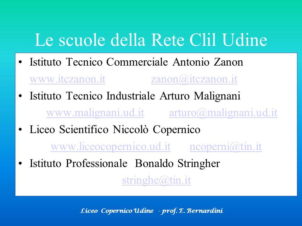 Liceo Copernico Udine - prof. E. Bernardini Le scuole della Rete Clil Udine Istituto Tecnico Commerciale Antonio Zanon www.itczanon.itwww.itczanon.it