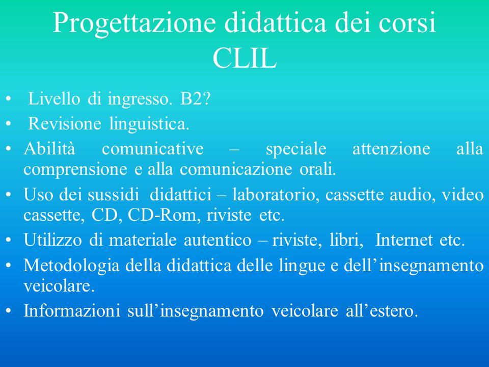 Progettazione didattica dei corsi CLIL Livello di ingresso. B2? Revisione linguistica. Abilità comunicative – speciale attenzione alla comprensione e