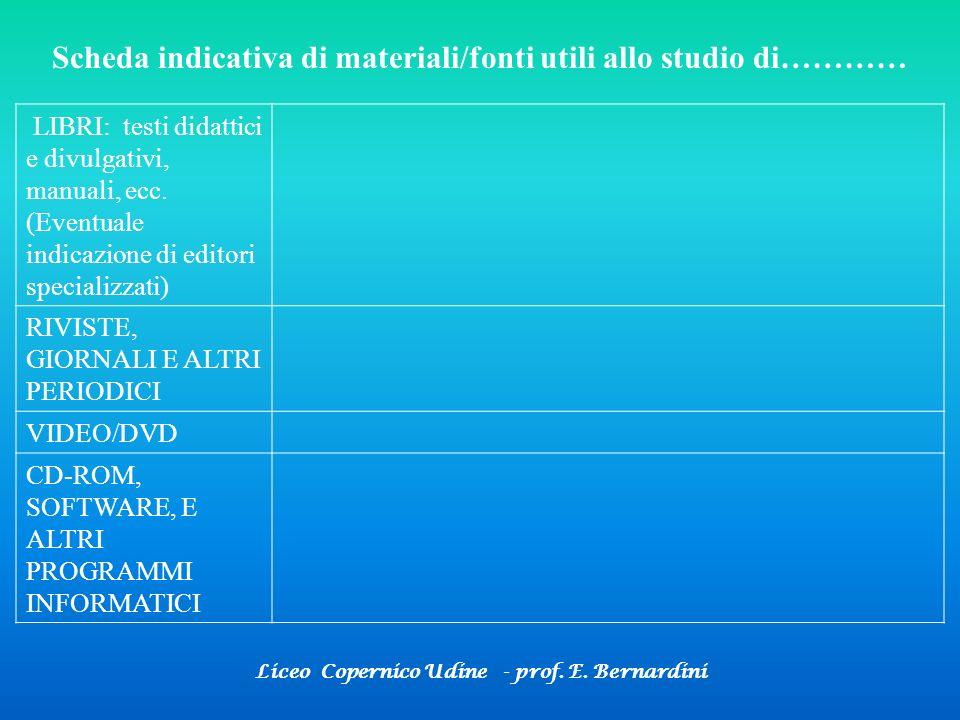 Liceo Copernico Udine - prof. E. Bernardini Scheda indicativa di materiali/fonti utili allo studio di………… LIBRI: testi didattici e divulgativi, manual