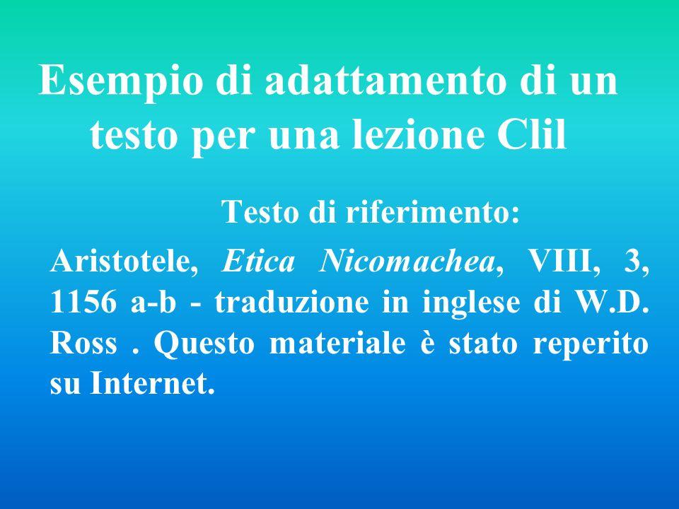 Esempio di adattamento di un testo per una lezione Clil Testo di riferimento: Aristotele, Etica Nicomachea, VIII, 3, 1156 a-b - traduzione in inglese