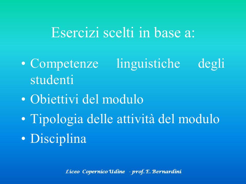 Liceo Copernico Udine - prof. E. Bernardini Esercizi scelti in base a: Competenze linguistiche degli studenti Obiettivi del modulo Tipologia delle att