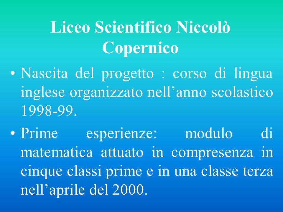 Liceo Scientifico Niccolò Copernico Nascita del progetto : corso di lingua inglese organizzato nellanno scolastico 1998-99. Prime esperienze: modulo d