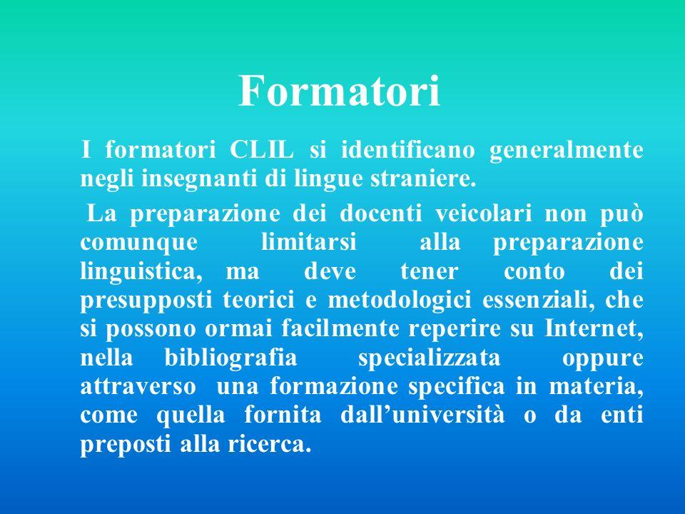 Formatori I formatori CLIL si identificano generalmente negli insegnanti di lingue straniere. La preparazione dei docenti veicolari non può comunque l