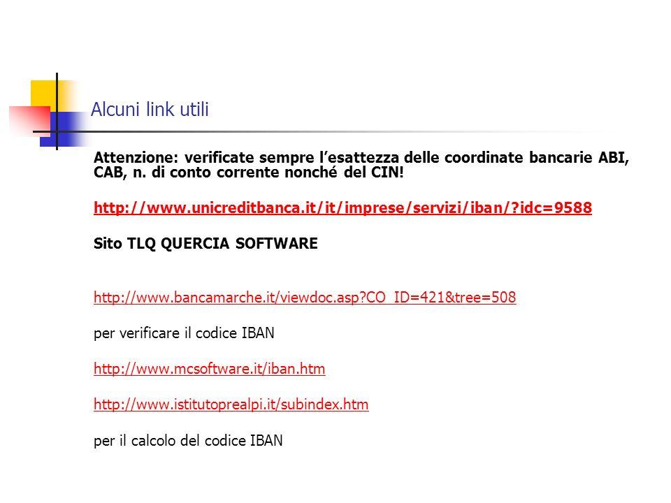 Alcuni link utili Attenzione: verificate sempre lesattezza delle coordinate bancarie ABI, CAB, n. di conto corrente nonché del CIN! http://www.unicred