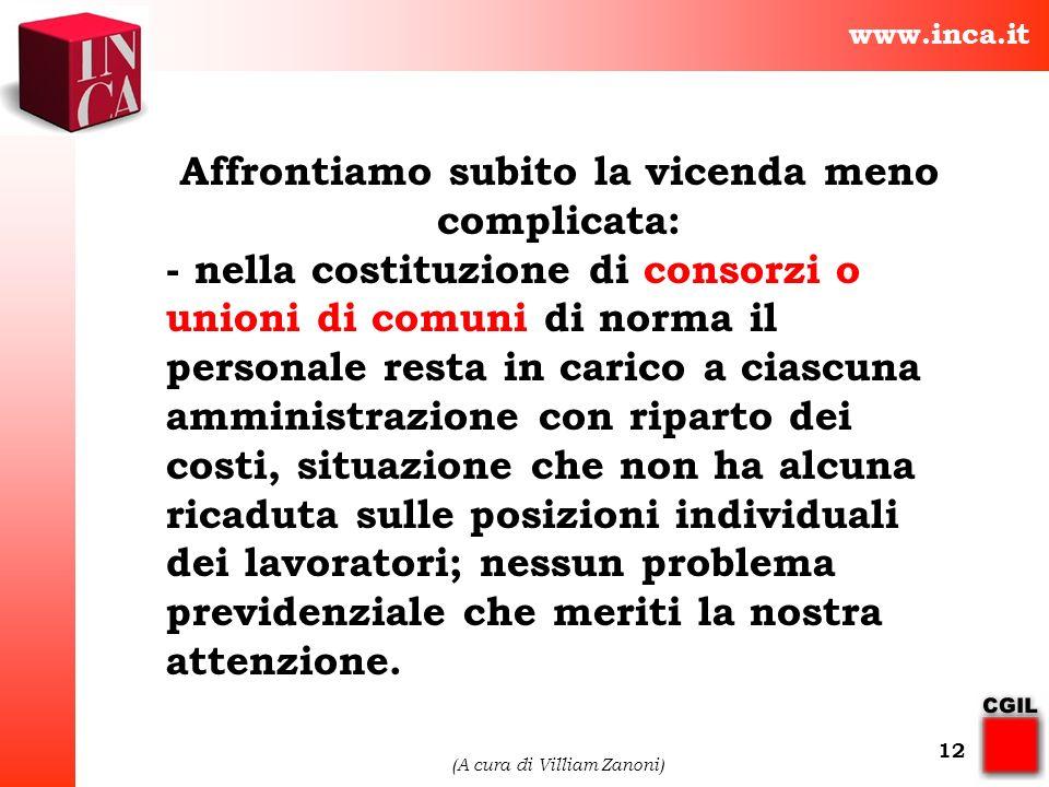 www.inca.it (A cura di Villiam Zanoni) 12 Affrontiamo subito la vicenda meno complicata: - nella costituzione di consorzi o unioni di comuni di norma