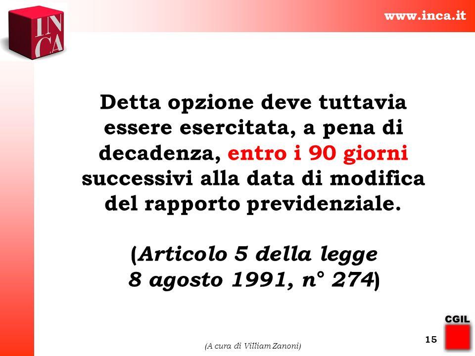 www.inca.it (A cura di Villiam Zanoni) 15 Detta opzione deve tuttavia essere esercitata, a pena di decadenza, entro i 90 giorni successivi alla data d