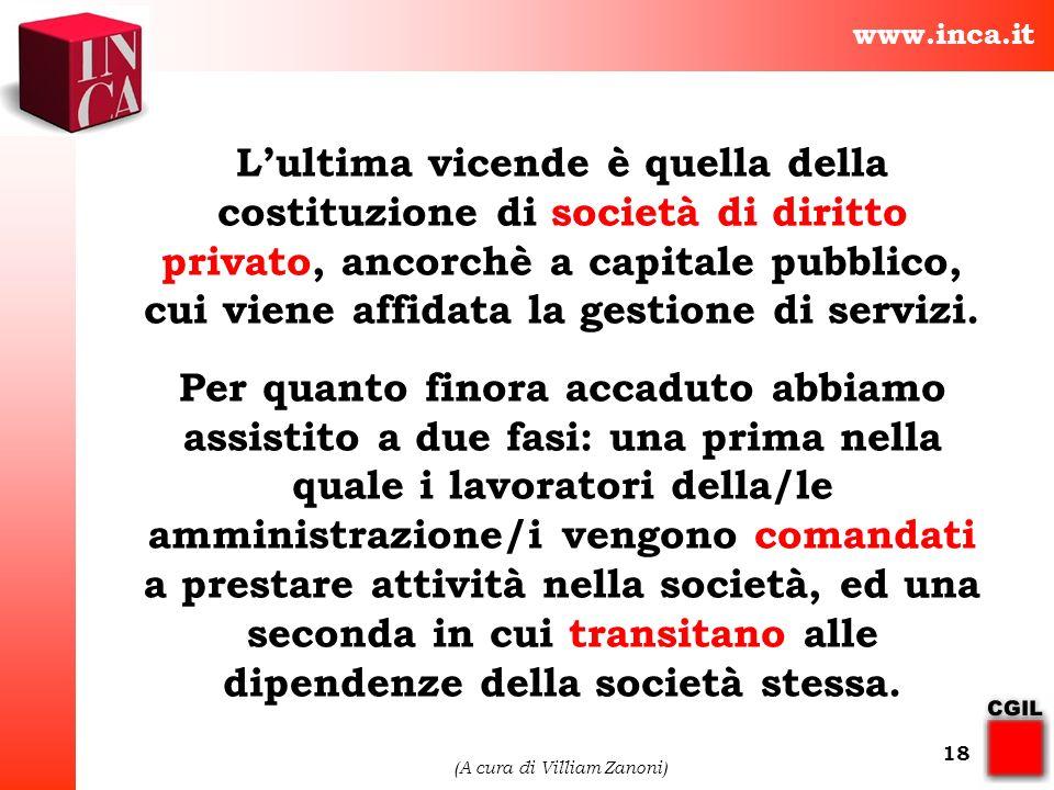www.inca.it (A cura di Villiam Zanoni) 18 Lultima vicende è quella della costituzione di società di diritto privato, ancorchè a capitale pubblico, cui