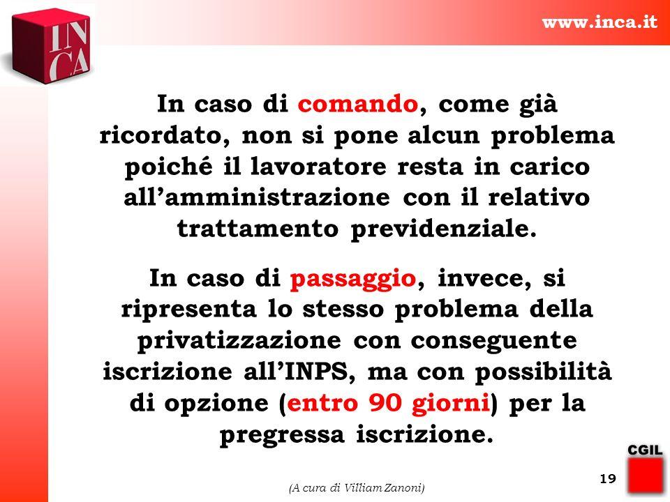 www.inca.it (A cura di Villiam Zanoni) 19 In caso di comando, come già ricordato, non si pone alcun problema poiché il lavoratore resta in carico alla
