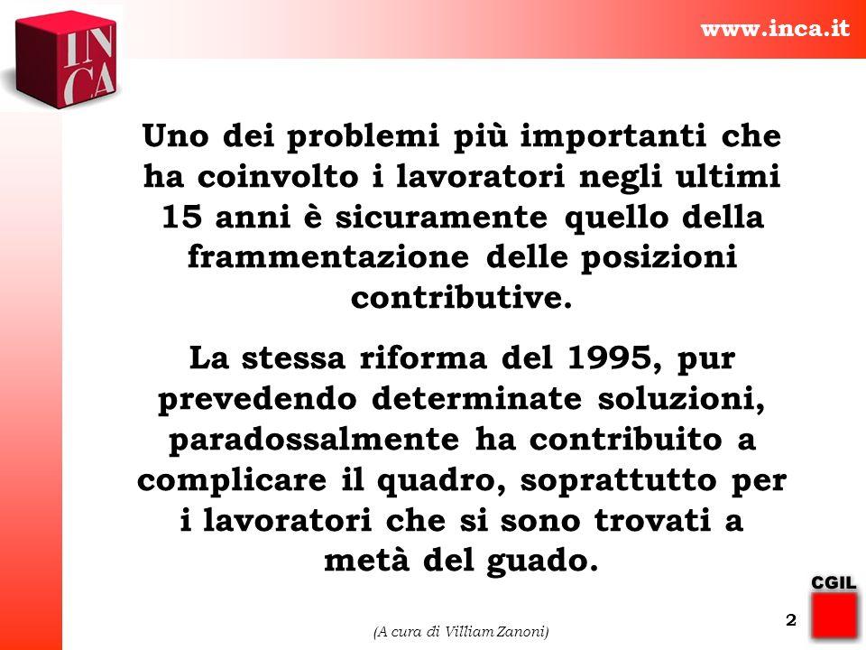 www.inca.it (A cura di Villiam Zanoni) 2 Uno dei problemi più importanti che ha coinvolto i lavoratori negli ultimi 15 anni è sicuramente quello della