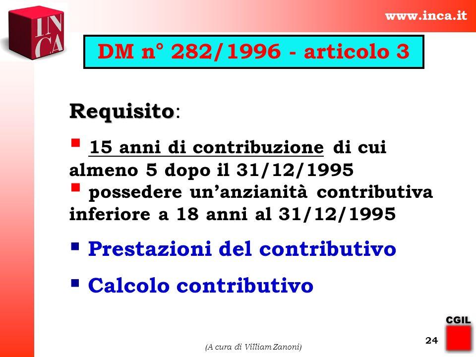 www.inca.it (A cura di Villiam Zanoni) 24 Requisito Requisito : 15 anni di contribuzione di cui almeno 5 dopo il 31/12/1995 possedere unanzianità cont